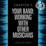 chapter 2, your band, working with others, loren weisman, artists guide, music biz