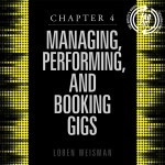 chapter 4, managing, performing, booking gigs, artists guide, loren weisman, music career