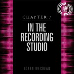 chapter 7, recording studio, music producer, artists guide, loren weisman, music industry book