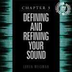 chapter 3, defining and refining, your sound, artists guide, loren weisman, music careers