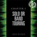 chapter 5, solo or band touring, artists guide, music business, loren weisman, music industry speaker