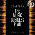 chapter 6, music business plan, music industry consultant, loren weisman, artists guide